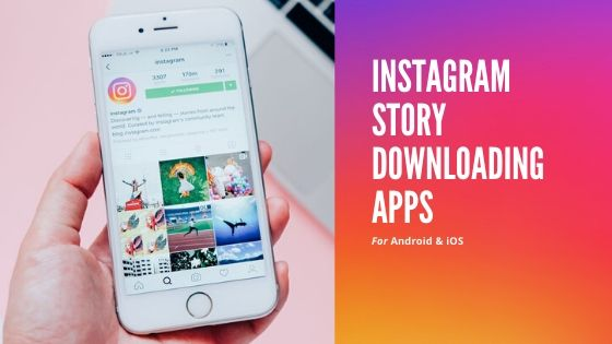 Instagram Story Downloading Apps For Android & iOS- InstaModsApk